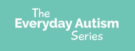 The Everyday Autism Series